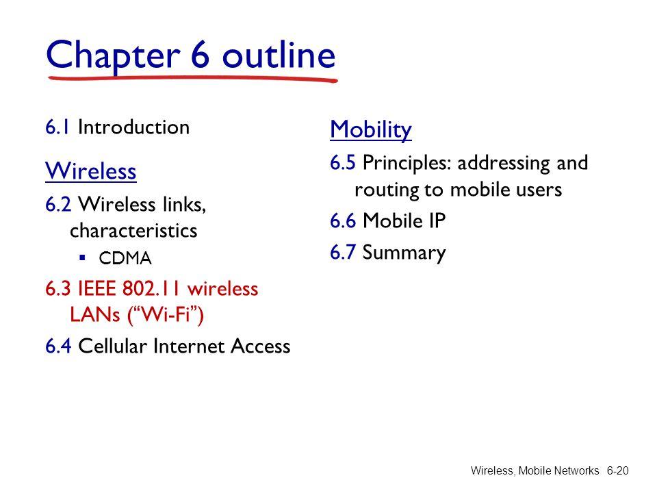 "Wireless, Mobile Networks6-20 Chapter 6 outline 6.1 Introduction Wireless 6.2 Wireless links, characteristics  CDMA 6.3 IEEE 802.11 wireless LANs (""W"