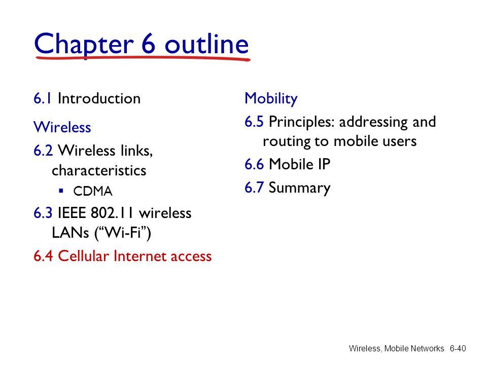 "Wireless, Mobile Networks6-40 Chapter 6 outline 6.1 Introduction Wireless 6.2 Wireless links, characteristics  CDMA 6.3 IEEE 802.11 wireless LANs (""W"