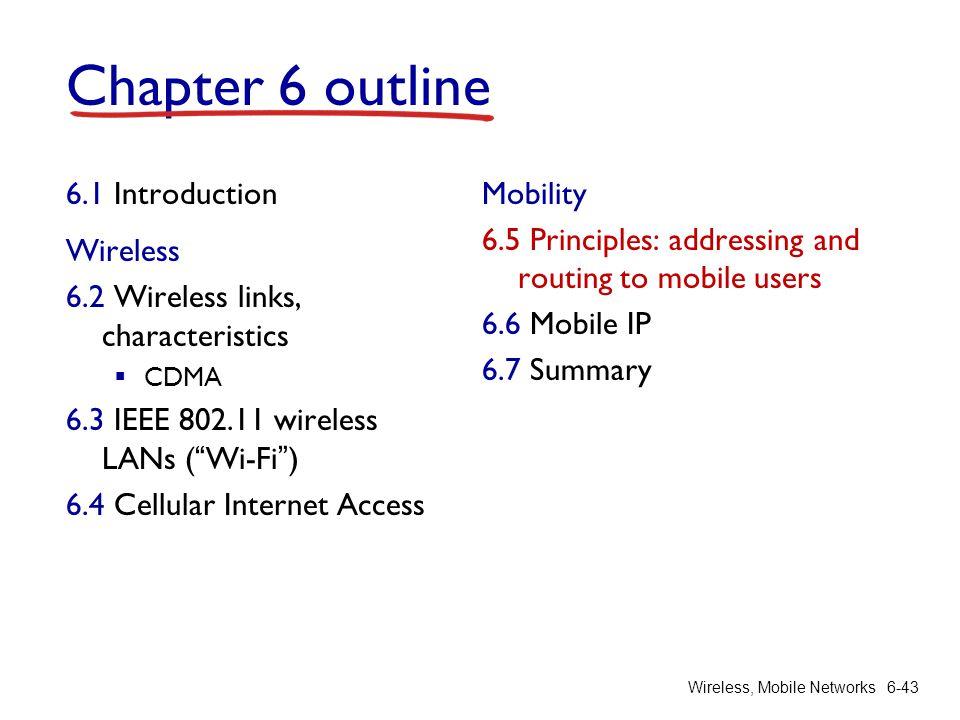 "Wireless, Mobile Networks6-43 Chapter 6 outline 6.1 Introduction Wireless 6.2 Wireless links, characteristics  CDMA 6.3 IEEE 802.11 wireless LANs (""W"