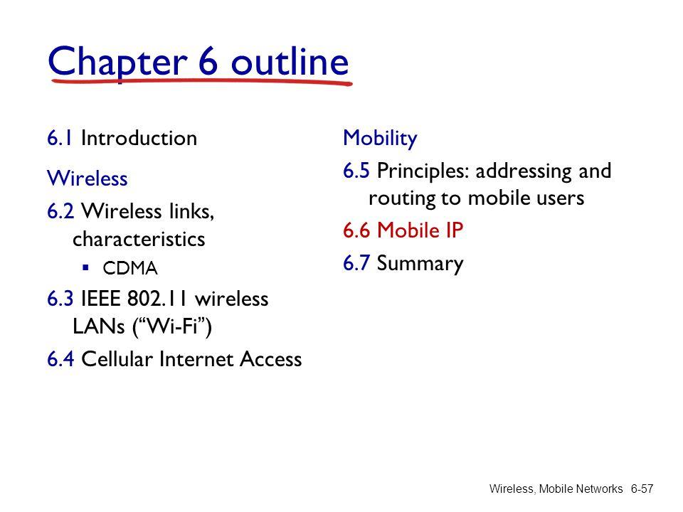 "Wireless, Mobile Networks6-57 Chapter 6 outline 6.1 Introduction Wireless 6.2 Wireless links, characteristics  CDMA 6.3 IEEE 802.11 wireless LANs (""W"