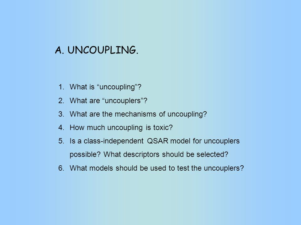 1.What is uncoupling . 2.What are uncouplers . 3.What are the mechanisms of uncoupling.