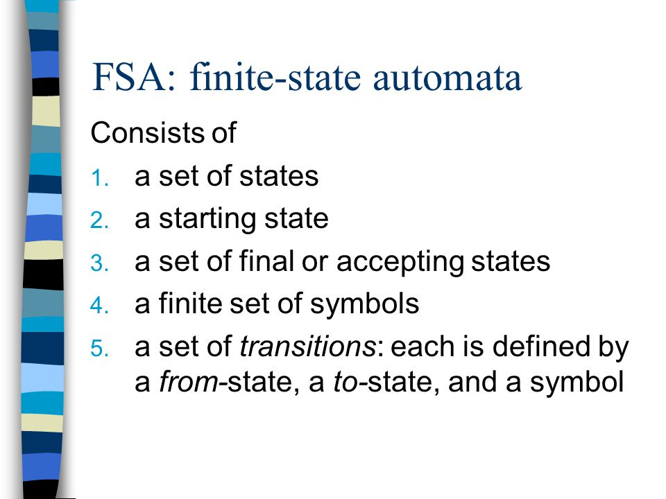 FSA: finite-state automata Consists of 1. a set of states 2.