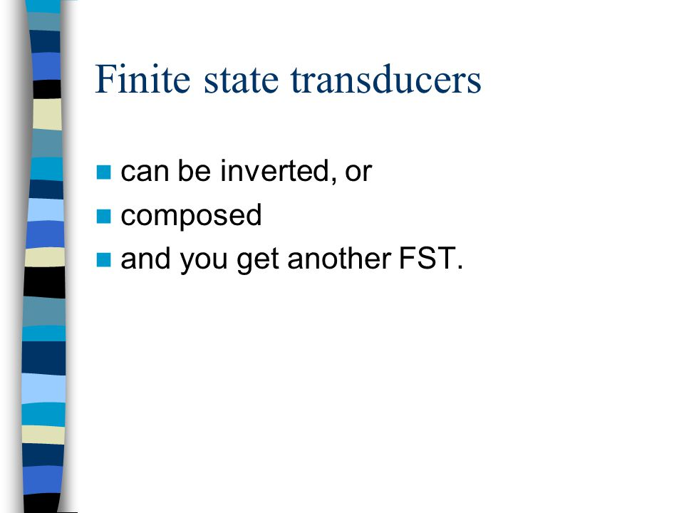 Finite state transducers can be inverted, or composed and you get another FST.
