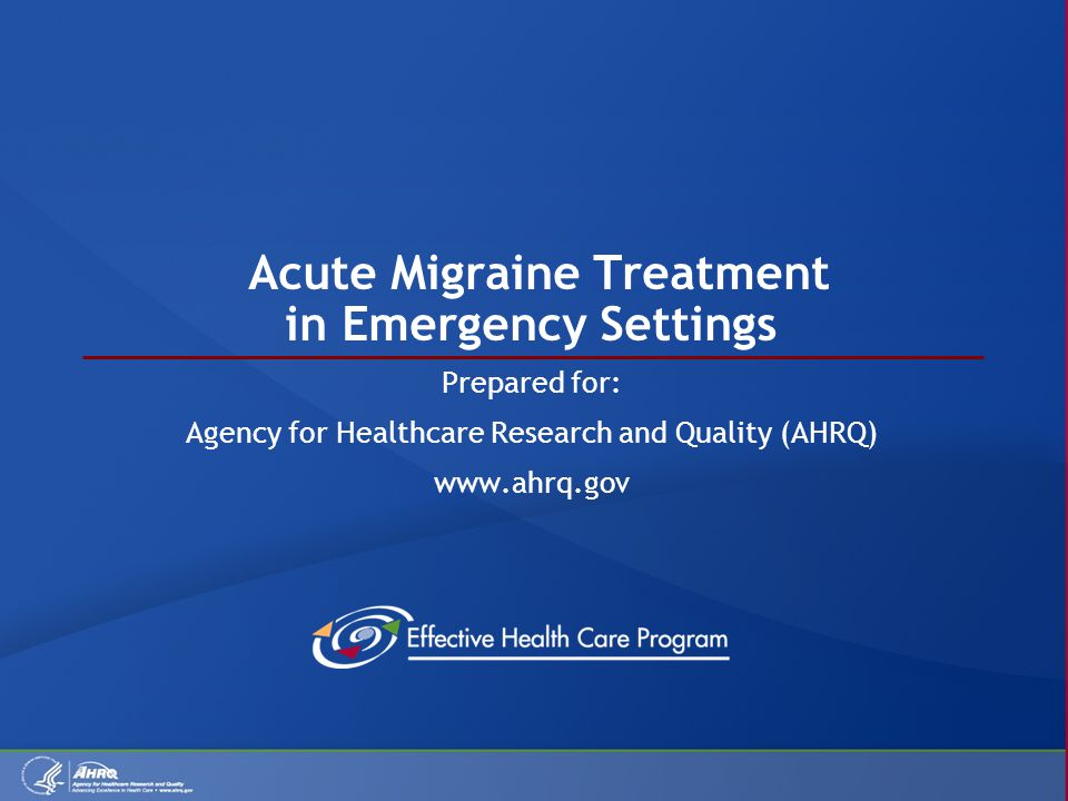 Acute Migraine Treatment in Emergency Settings Prepared for: Agency for Healthcare Research and Quality (AHRQ) www.ahrq.gov