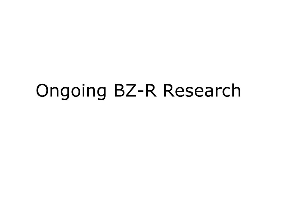 Ongoing BZ-R Research