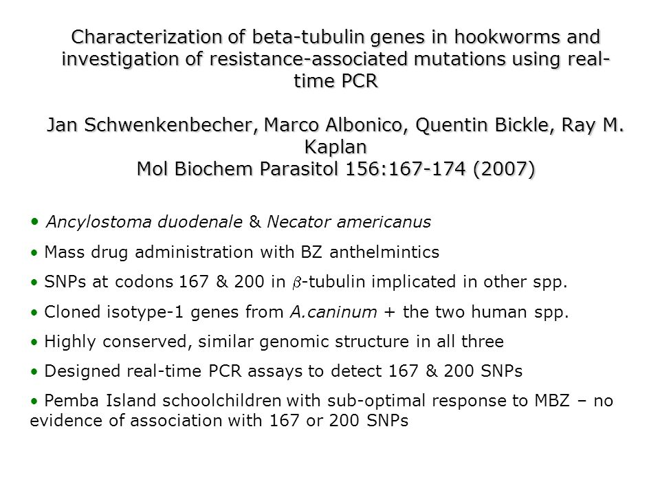 Characterization of beta-tubulin genes in hookworms and investigation of resistance-associated mutations using real- time PCR Jan Schwenkenbecher, Mar