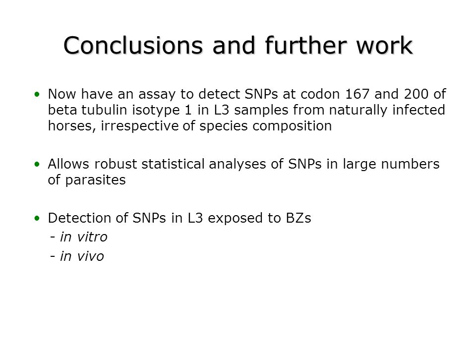 Conclusions and further work Now have an assay to detect SNPs at codon 167 and 200 of beta tubulin isotype 1 in L3 samples from naturally infected hor