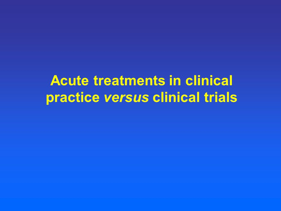 Acute treatments in clinical practice versus clinical trials