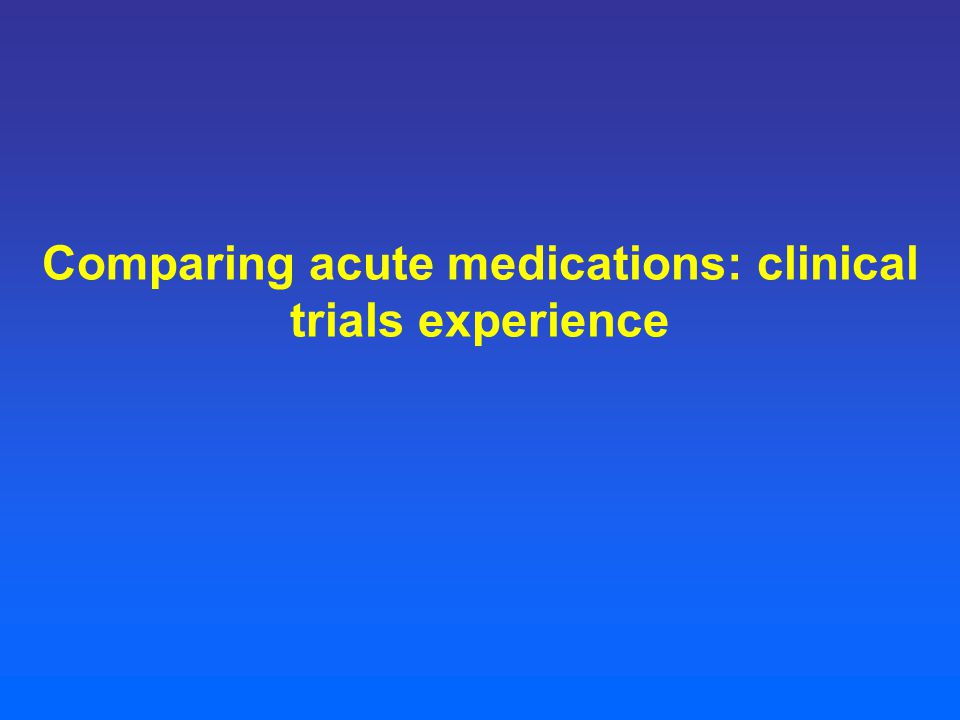 Comparing acute medications: clinical trials experience