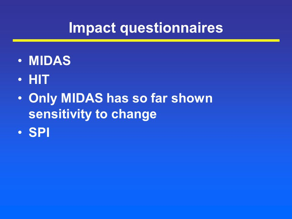 Impact questionnaires MIDAS HIT Only MIDAS has so far shown sensitivity to change SPI
