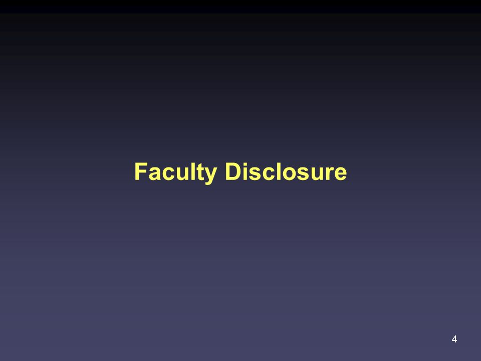 4 Faculty Disclosure