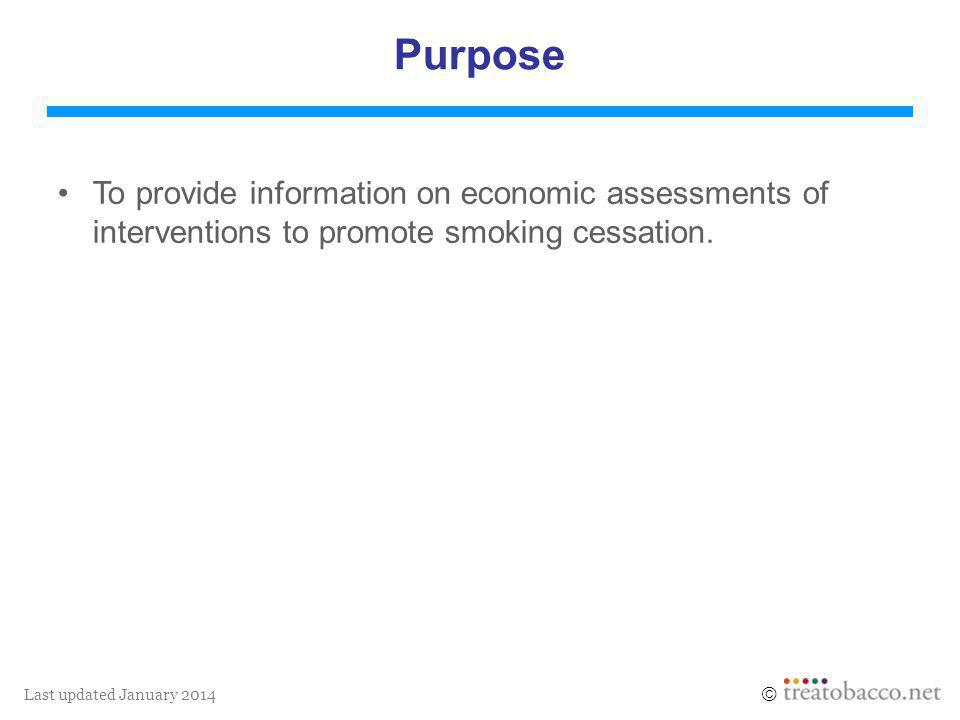 Last updated January 2014  Purpose To provide information on economic assessments of interventions to promote smoking cessation.
