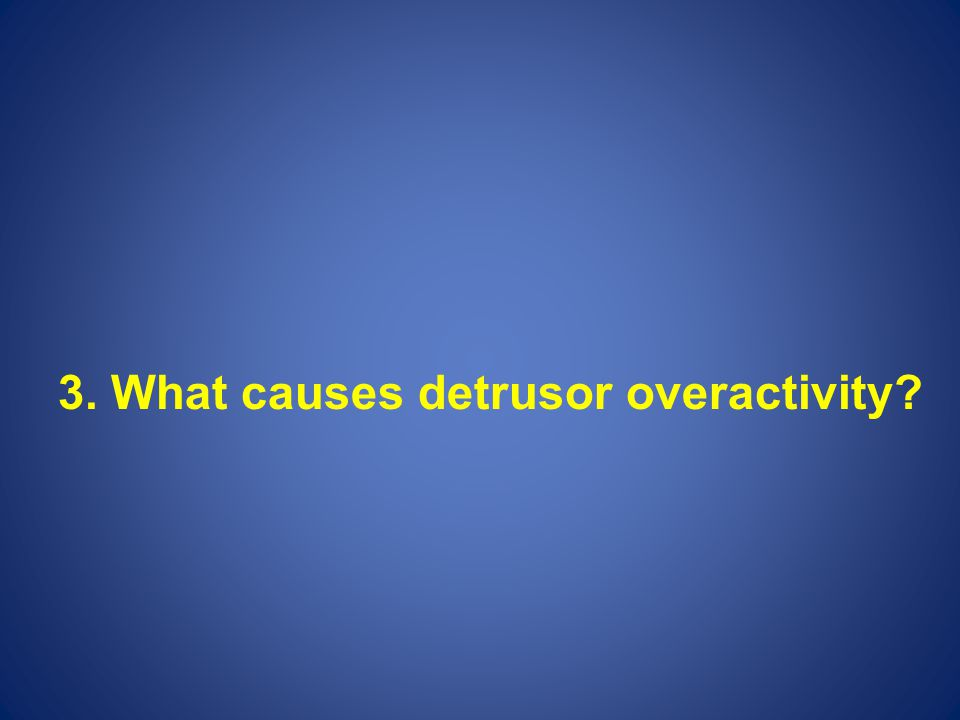 3. What causes detrusor overactivity