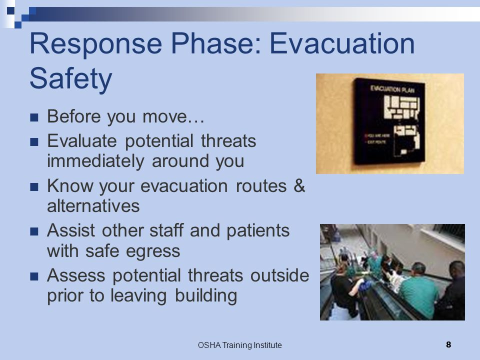 OSHA Training Institute29 Summary PLAN to be PREPARED  Emergency Action Plan  Training  Physical Plant Preparation RESPOND SAFELY RECOVER  Once the facility if evacuated, move off-site MITIGATE