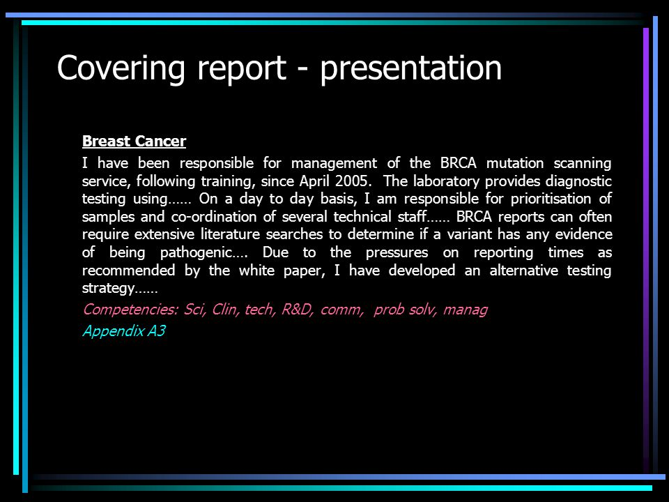 Covering report - presentation Breast Cancer I have been responsible for management of the BRCA mutation scanning service, following training, since April 2005.