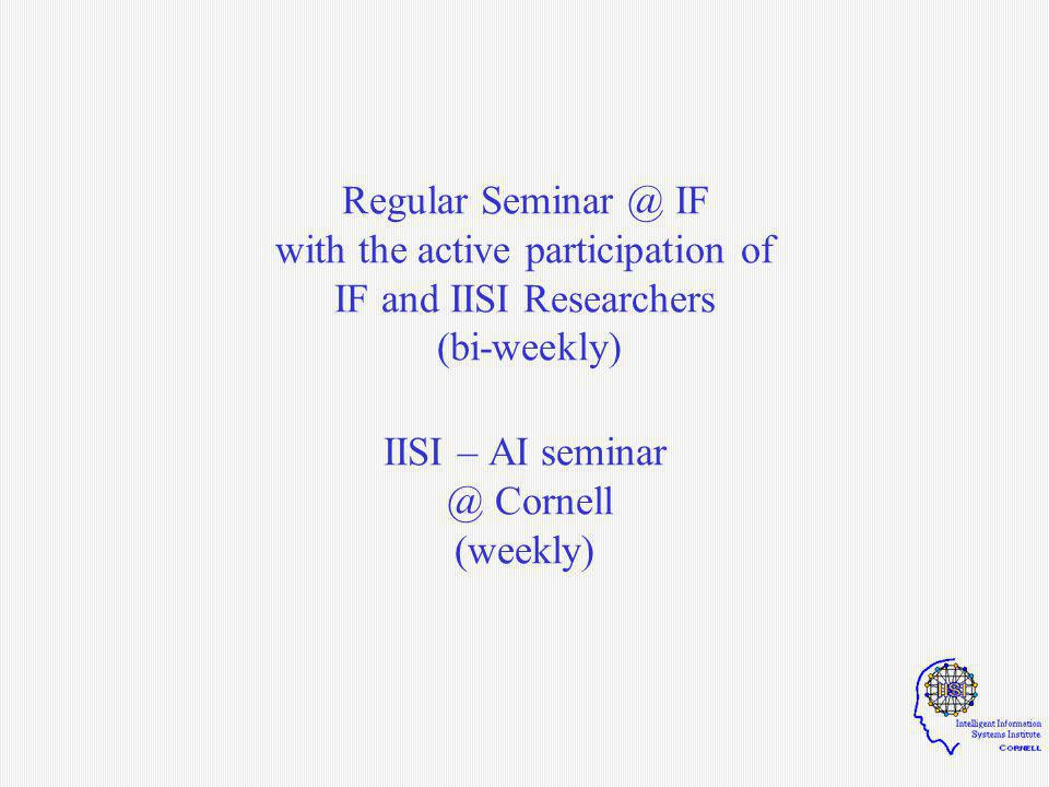 Regular Seminar @ IF with the active participation of IF and IISI Researchers (bi-weekly) IISI – AI seminar @ Cornell (weekly)