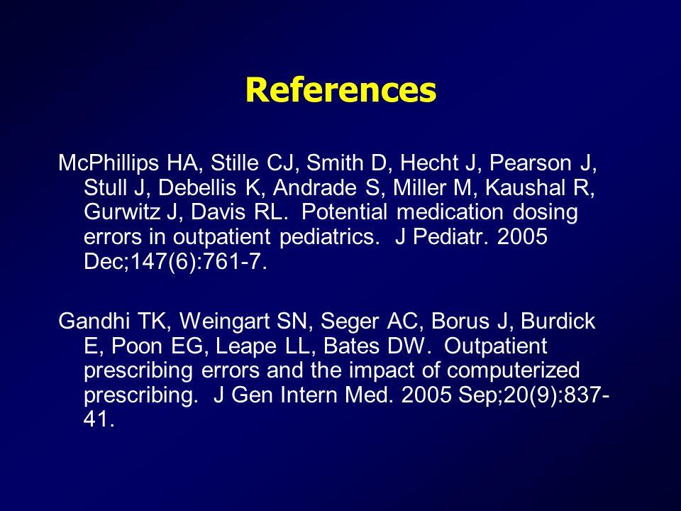 References McPhillips HA, Stille CJ, Smith D, Hecht J, Pearson J, Stull J, Debellis K, Andrade S, Miller M, Kaushal R, Gurwitz J, Davis RL.