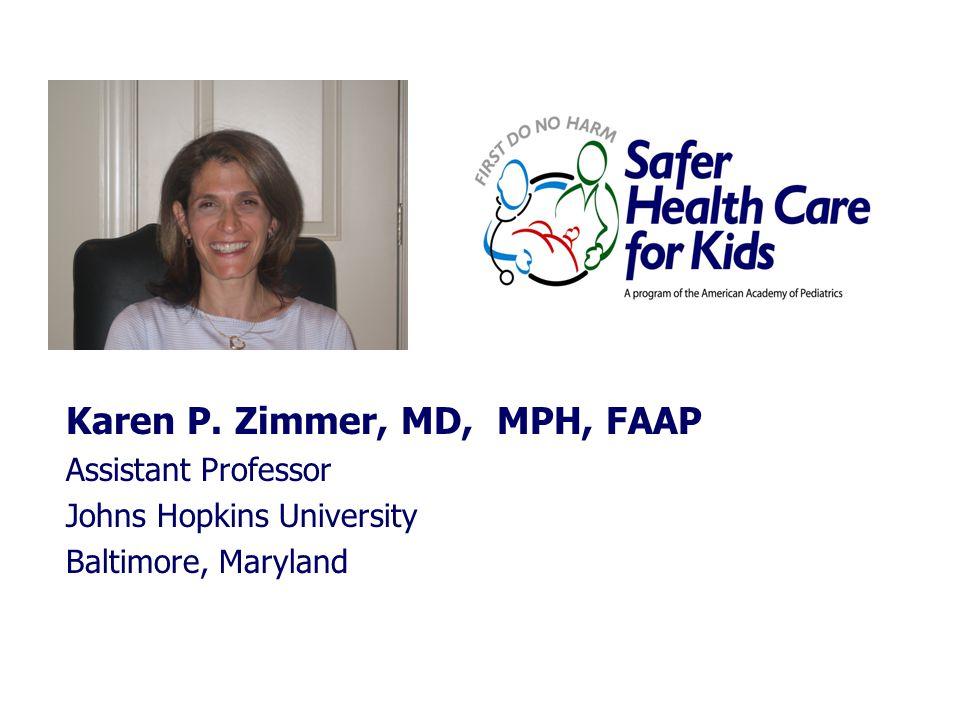 Karen P. Zimmer, MD, MPH, FAAP Assistant Professor Johns Hopkins University Baltimore, Maryland