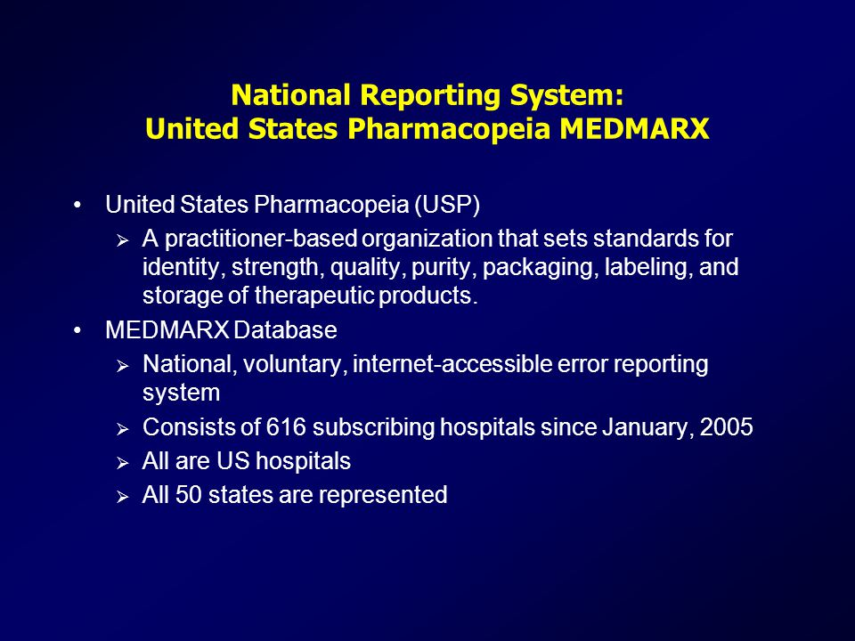 National Reporting System: United States Pharmacopeia MEDMARX United States Pharmacopeia (USP)  A practitioner-based organization that sets standards for identity, strength, quality, purity, packaging, labeling, and storage of therapeutic products.