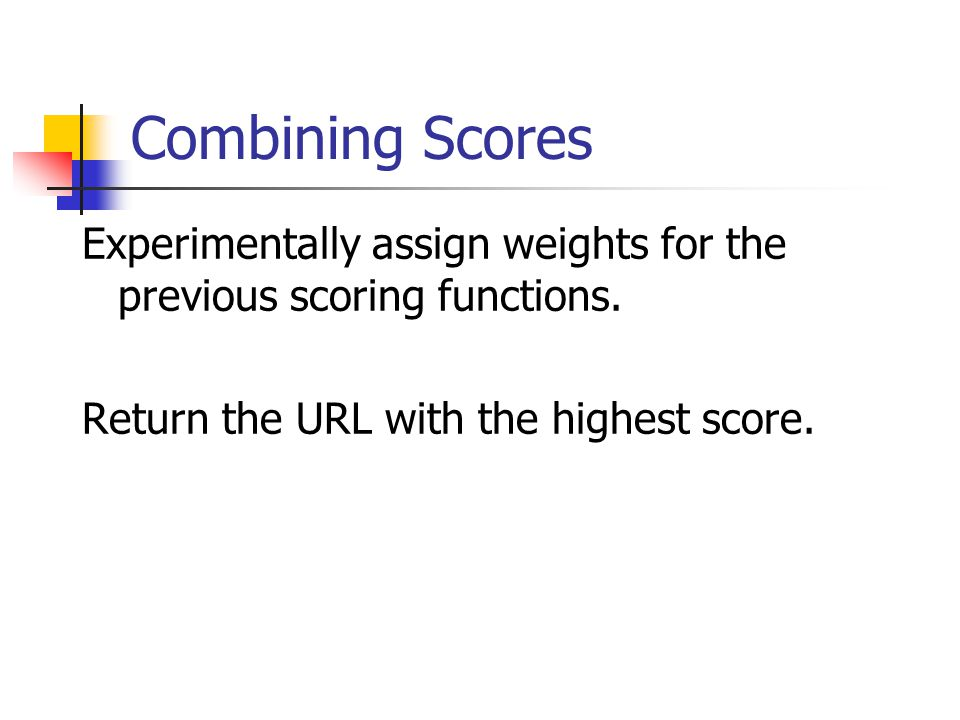 Combining Scores Experimentally assign weights for the previous scoring functions.