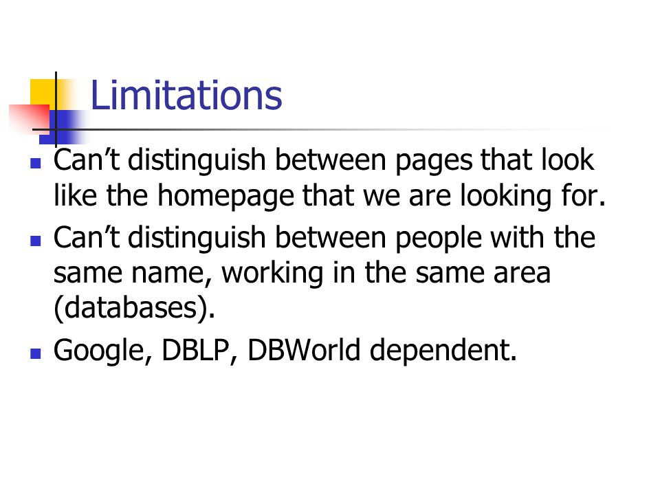Limitations Can't distinguish between pages that look like the homepage that we are looking for.
