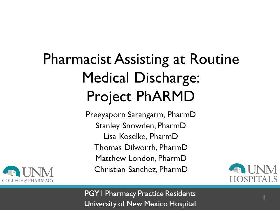 Pharmacist Assisting at Routine Medical Discharge: Project PhARMD Preeyaporn Sarangarm, PharmD Stanley Snowden, PharmD Lisa Koselke, PharmD Thomas Dil
