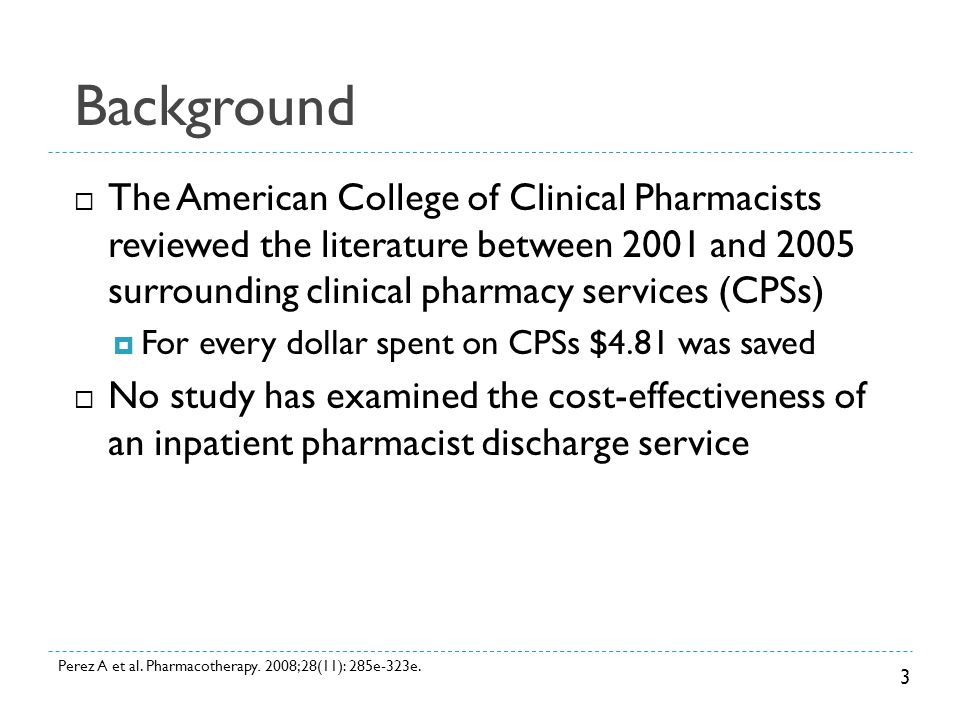 Background  The American College of Clinical Pharmacists reviewed the literature between 2001 and 2005 surrounding clinical pharmacy services (CPSs)