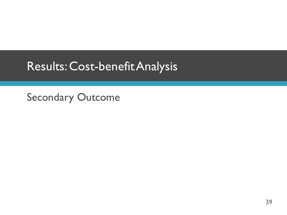 Secondary Outcome Results: Cost-benefit Analysis 39