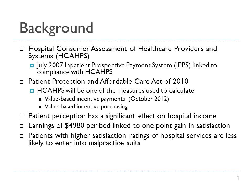 Background  Hospital Consumer Assessment of Healthcare Providers and Systems (HCAHPS)  July 2007 Inpatient Prospective Payment System (IPPS) linked