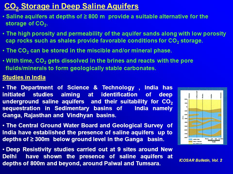 Saline aquifers at depths of ≥ 800 m provide a suitable alternative for the storage of CO 2. The high porosity and permeability of the aquifer sands a