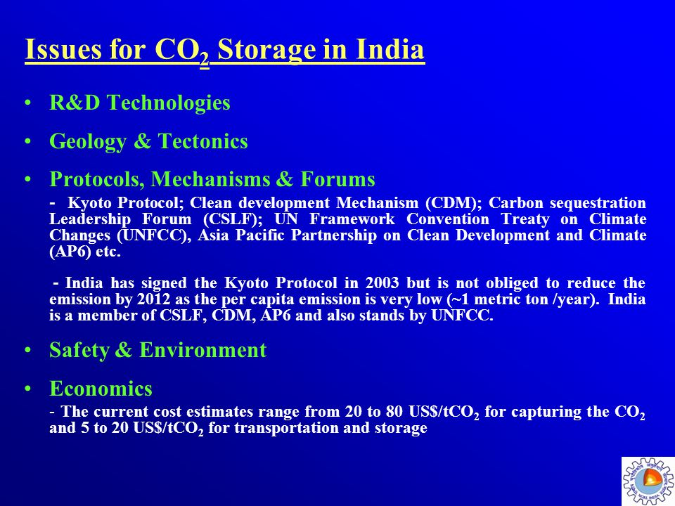 Issues for CO 2 Storage in India R&D Technologies Geology & Tectonics Protocols, Mechanisms & Forums - Kyoto Protocol; Clean development Mechanism (CD