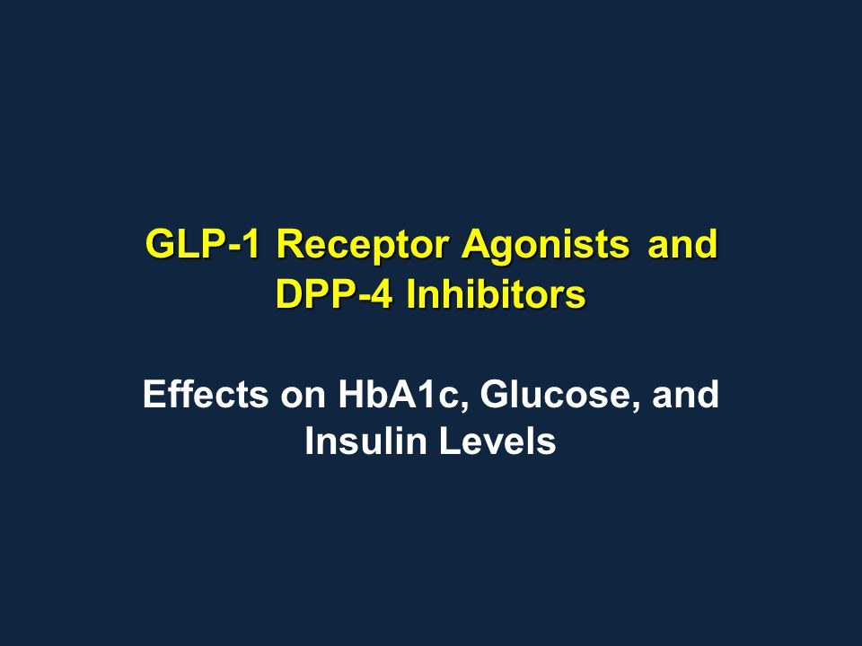 GLP-1 Receptor Agonists and DPP-4 Inhibitors Effects on HbA1c, Glucose, and Insulin Levels