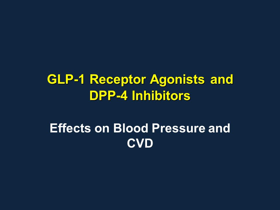 GLP-1 Receptor Agonists and DPP-4 Inhibitors Effects on Blood Pressure and CVD