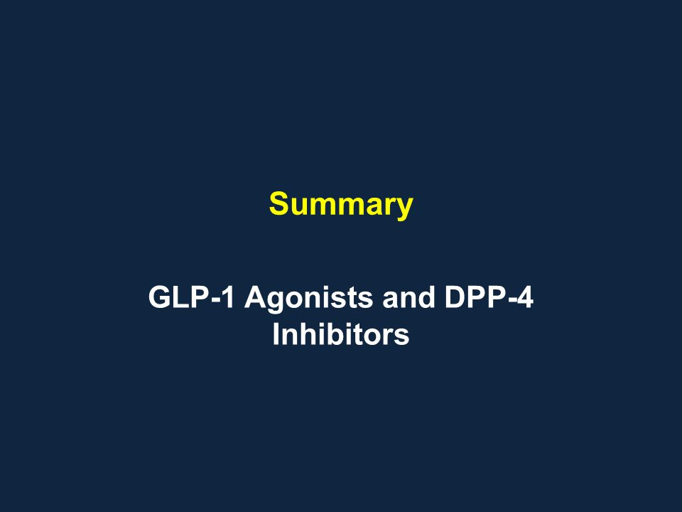Summary GLP-1 Agonists and DPP-4 Inhibitors