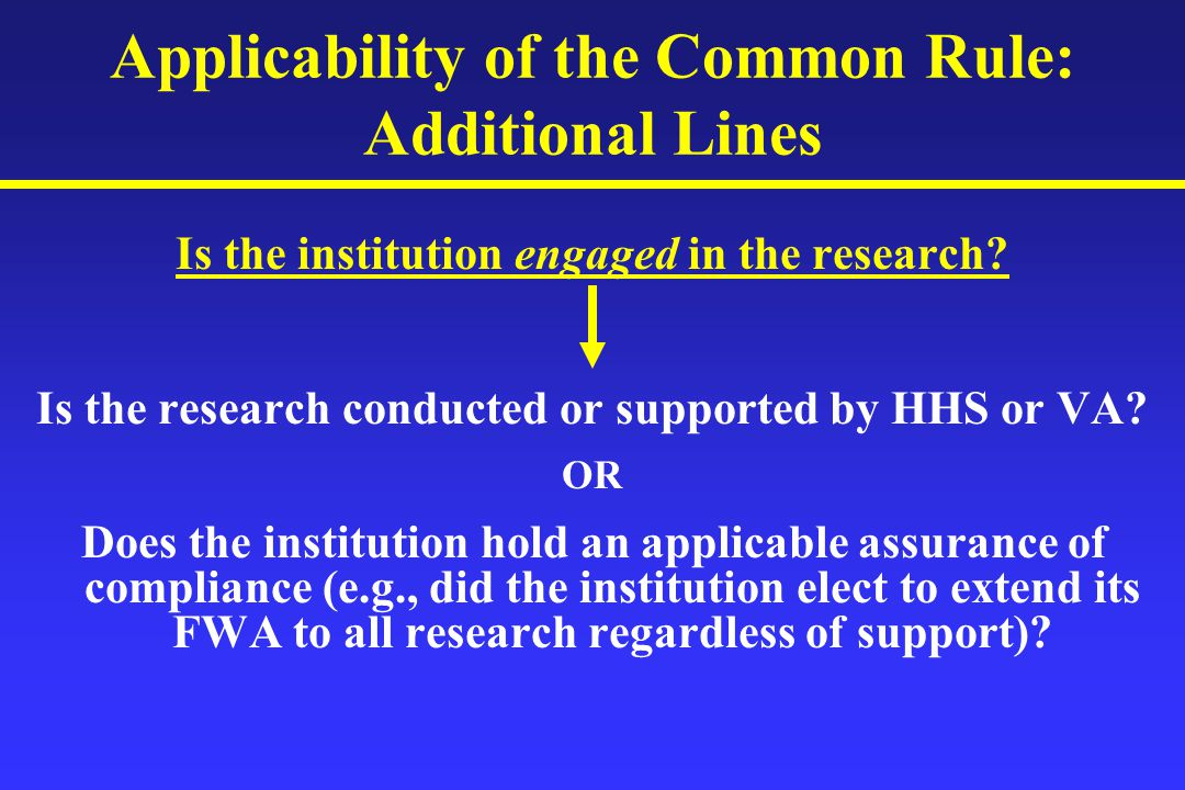 Applicability of the Common Rule: Additional Lines Is the institution engaged in the research.