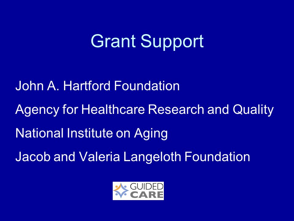 Grant Support John A. Hartford Foundation Agency for Healthcare Research and Quality National Institute on Aging Jacob and Valeria Langeloth Foundatio