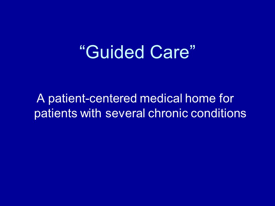 """Guided Care"" A patient-centered medical home for patients with several chronic conditions"