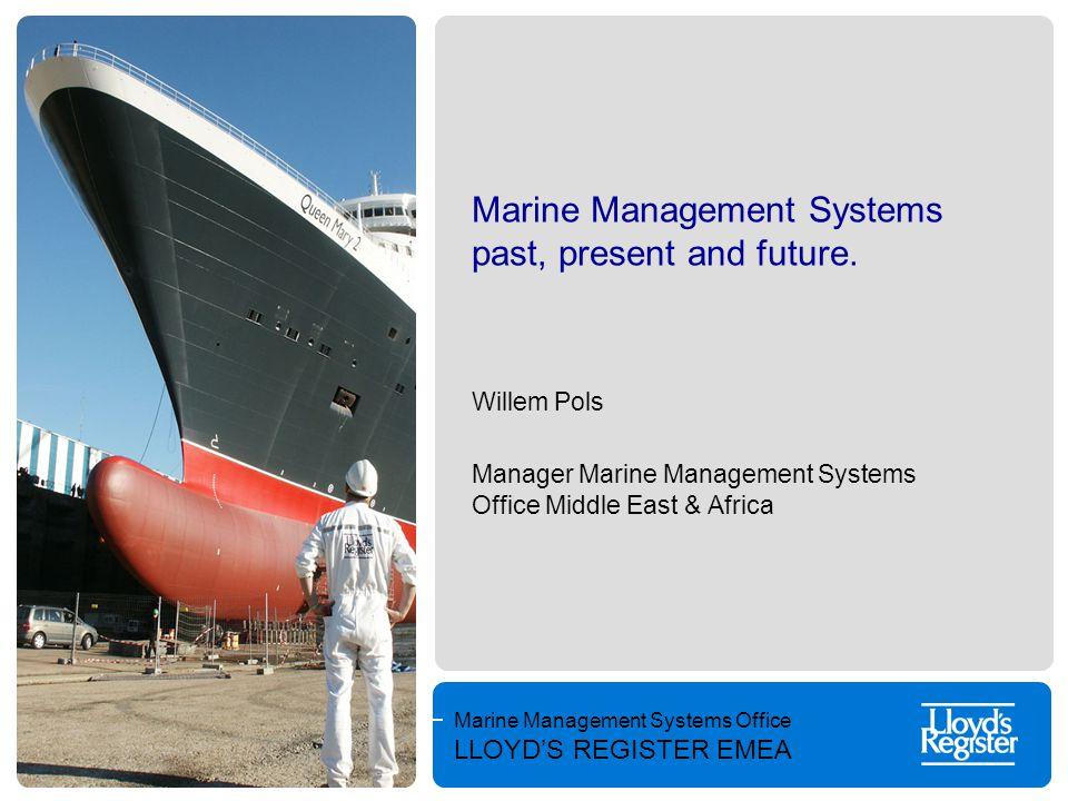 Marine Management Systems Office LLOYD'S REGISTER EMEA Marine management systems Background and needs.