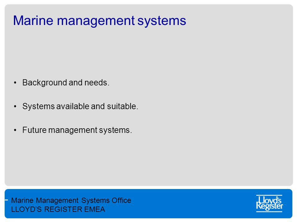 Marine Management Systems Office LLOYD'S REGISTER EMEA ISM (international safety management code) For vessels < 500 grt voluntary ISM possible.