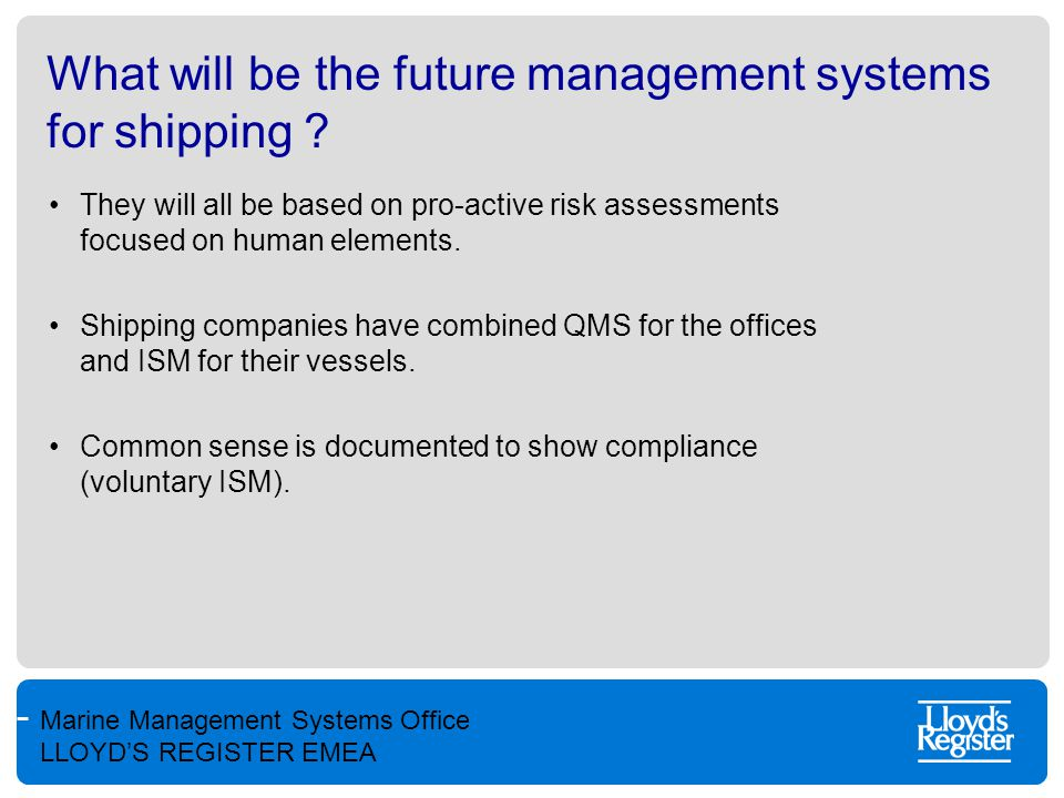 Marine Management Systems Office LLOYD'S REGISTER EMEA What will be the future management systems for shipping ? They will all be based on pro-active