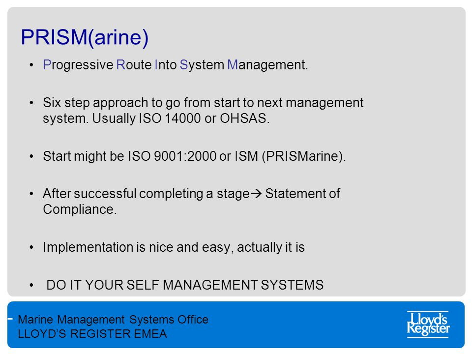 Marine Management Systems Office LLOYD'S REGISTER EMEA PRISM(arine) Progressive Route Into System Management. Six step approach to go from start to ne