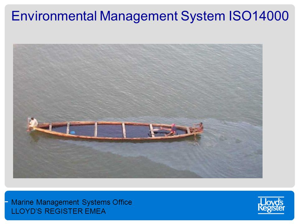 Marine Management Systems Office LLOYD'S REGISTER EMEA Environmental Management System (EMS) Management system with the main drivers are environmental issues.