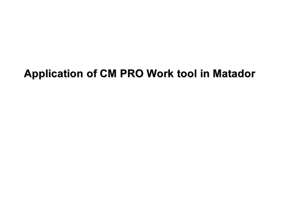Application of CM PRO Work tool in Matador
