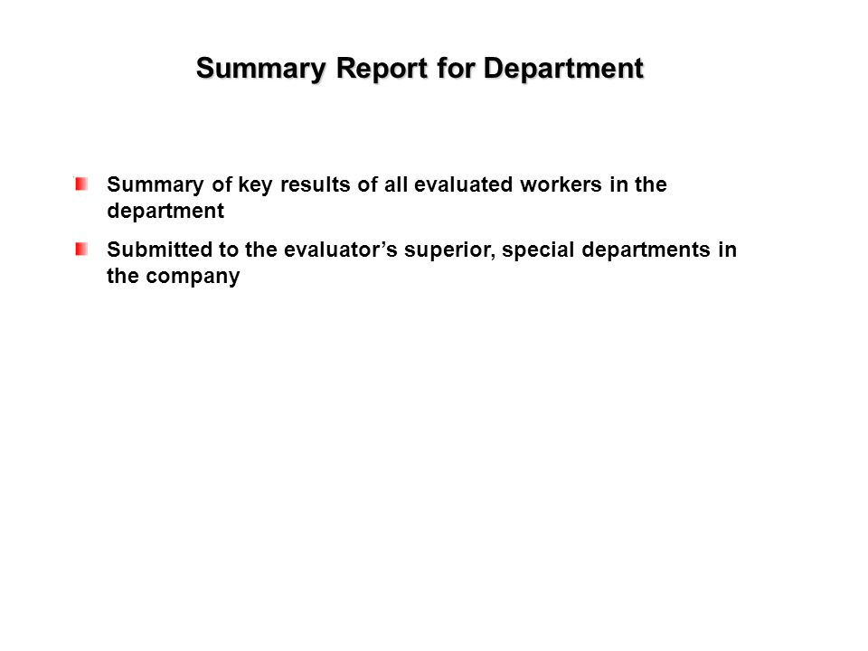 Summary Report for Department Summary of key results of all evaluated workers in the department Submitted to the evaluator's superior, special departments in the company
