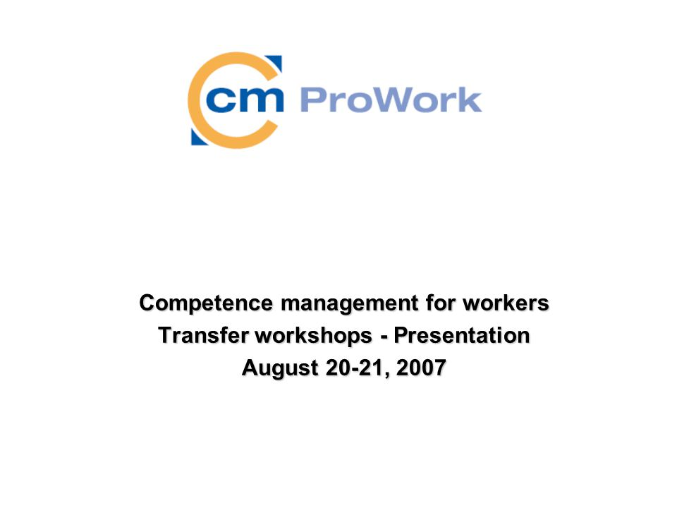 Competence management for workers Transfer workshops - Presentation August 20-21, 2007
