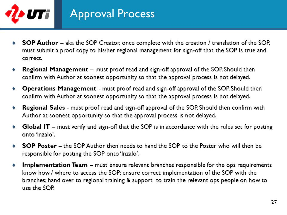 27 Approval Process  SOP Author – aka the SOP Creator, once complete with the creation / translation of the SOP, must submit a proof copy to his/her