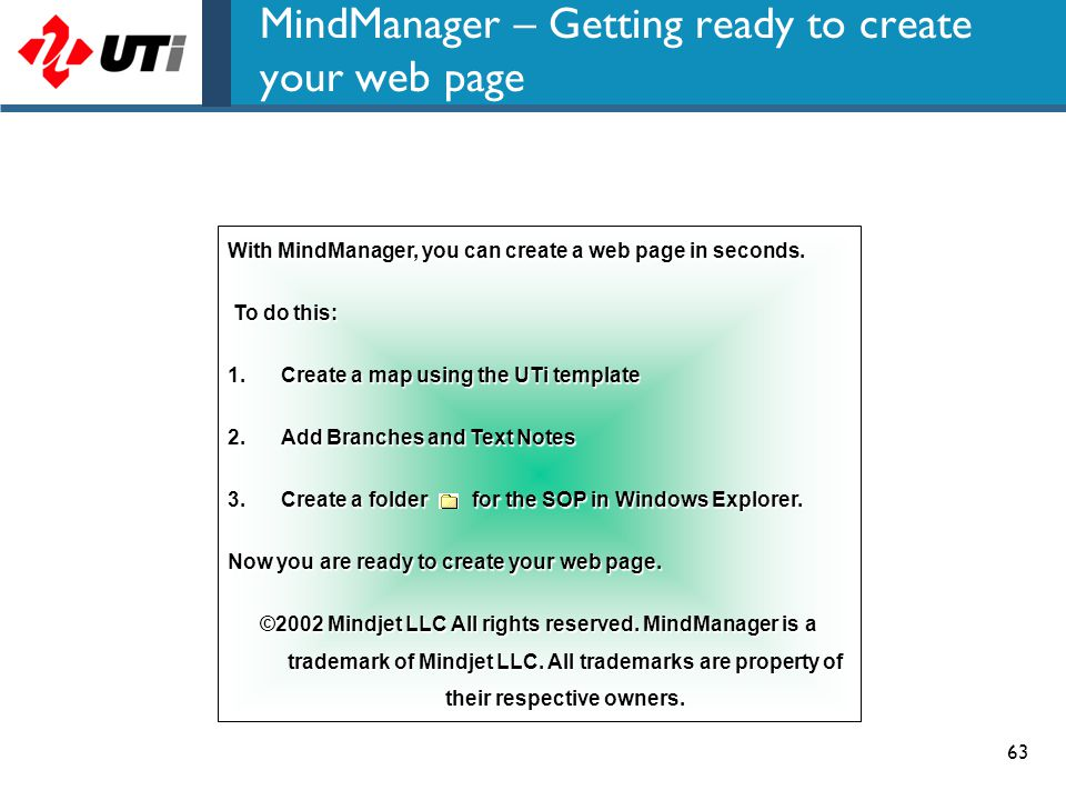 63 MindManager – Getting ready to create your web page With MindManager, you can create a web page in seconds. To do this: To do this: 1.Create a map