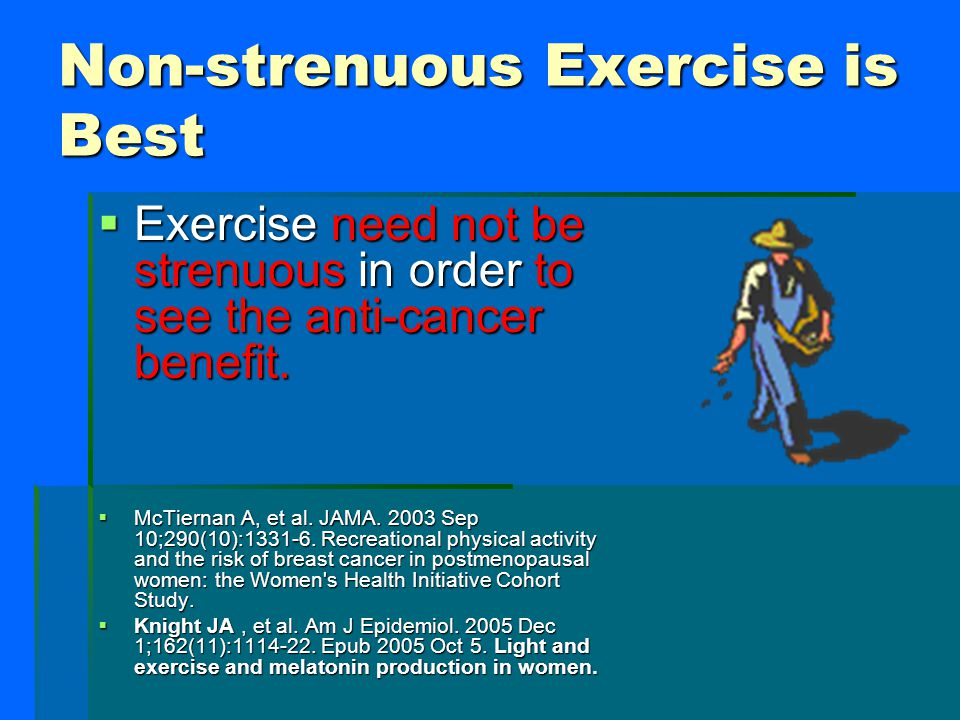 Exercise Lowers Colon Cancer Risk  Increasing hours of exercise directly lowered colon cancer risk.  Exercise decreases inflammation by lowering pro