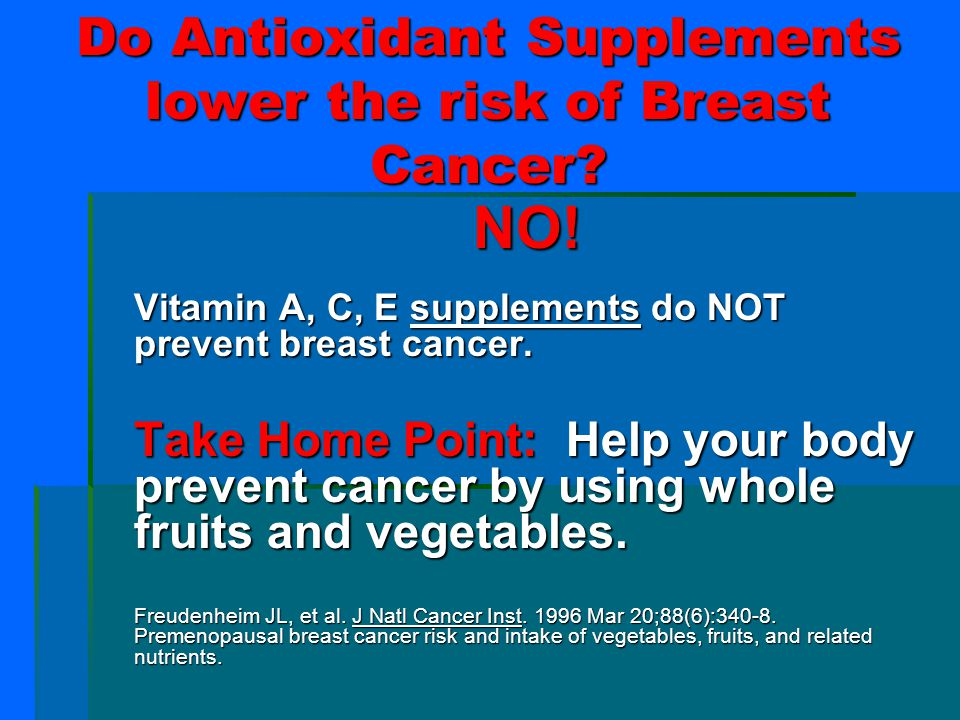 Raw versus Cooked  Raw vegetables high in antioxidants vitamin C, folate, β-carotene, and zinc decrease risk of breast cancer.  However: Cooked vege