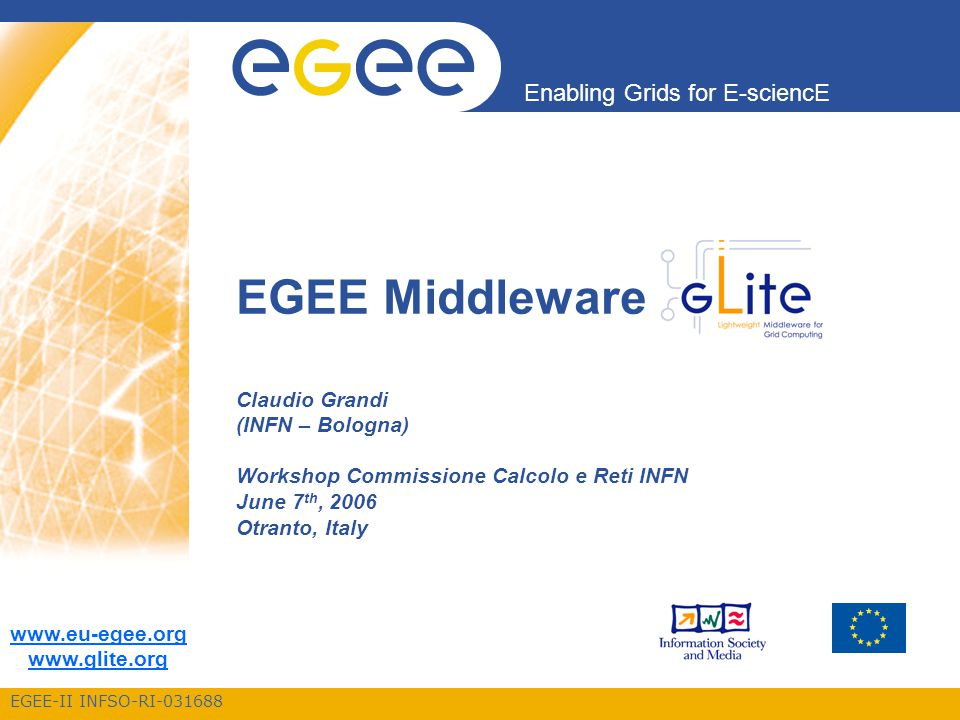 Enabling Grids for E-sciencE EGEE-II INFSO-RI-031688 Claudio Grandi - EGEE Industry Day - Paris - 27 April 2006 2 Outline Processes Middleware Summary